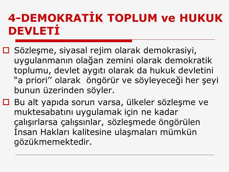 4-DEMOKRATİK TOPLUM ve HUKUK DEVLETİ  Sözleşme, siyasal rejim olarak demokrasiyi, uygulanmanın olağan zemini olarak demokratik toplumu, devlet aygıtı