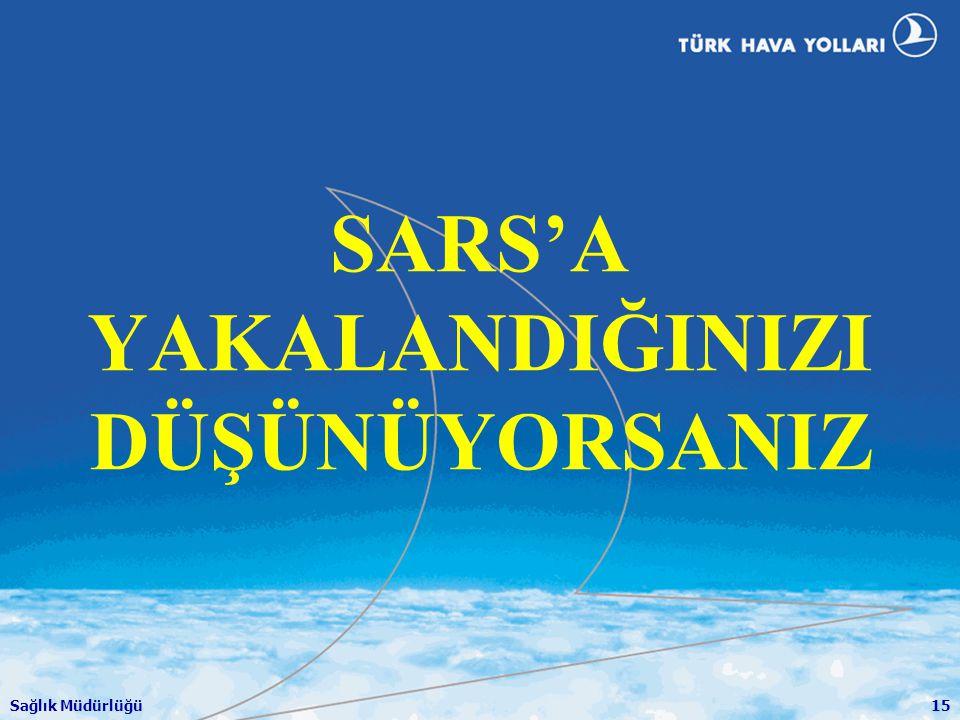 Sağlık Müdürlüğü15 SARS'A YAKALANDIĞINIZI DÜŞÜNÜYORSANIZ