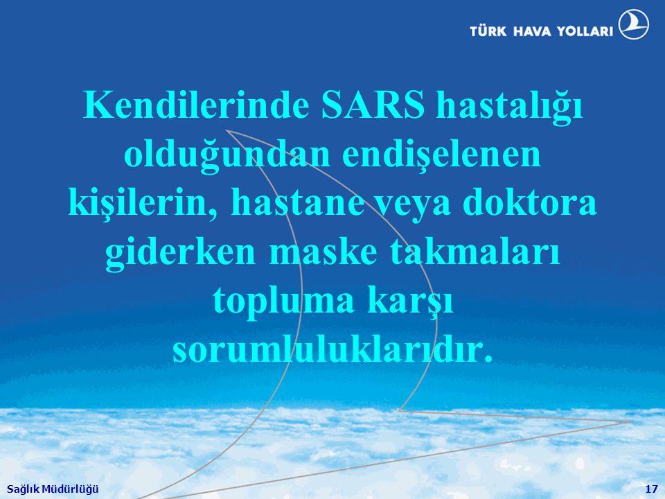 Sağlık Müdürlüğü17 Kendilerinde SARS hastalığı olduğundan endişelenen kişilerin, hastane veya doktora giderken maske takmaları topluma karşı sorumlulu