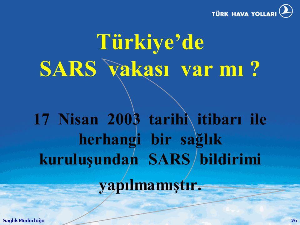 Sağlık Müdürlüğü26 Türkiye'de SARS vakası var mı ? 17 Nisan 2003 tarihi itibarı ile herhangi bir sağlık kuruluşundan SARS bildirimi yapılmamıştır.