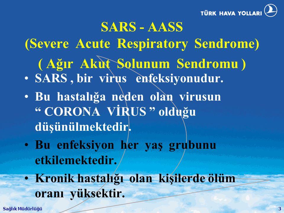 Sağlık Müdürlüğü3 SARS - AASS (Severe Acute Respiratory Sendrome) ( Ağır Akut Solunum Sendromu ) •SARS, bir virus enfeksiyonudur. •Bu hastalığa neden
