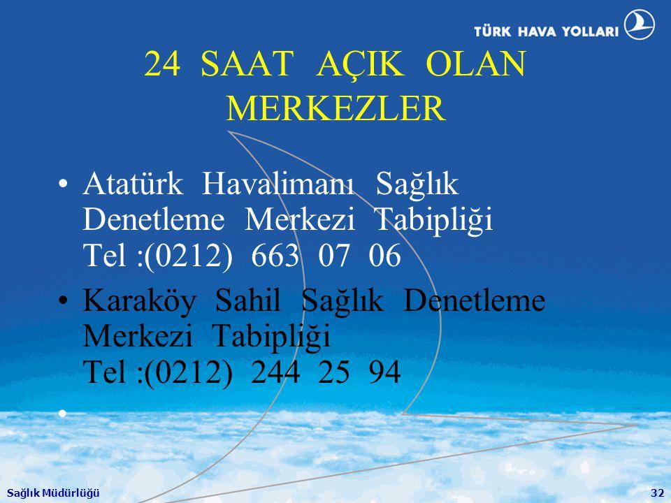 Sağlık Müdürlüğü32 24 SAAT AÇIK OLAN MERKEZLER •Atatürk Havalimanı Sağlık Denetleme Merkezi Tabipliği Tel :(0212) 663 07 06 •Karaköy Sahil Sağlık Dene