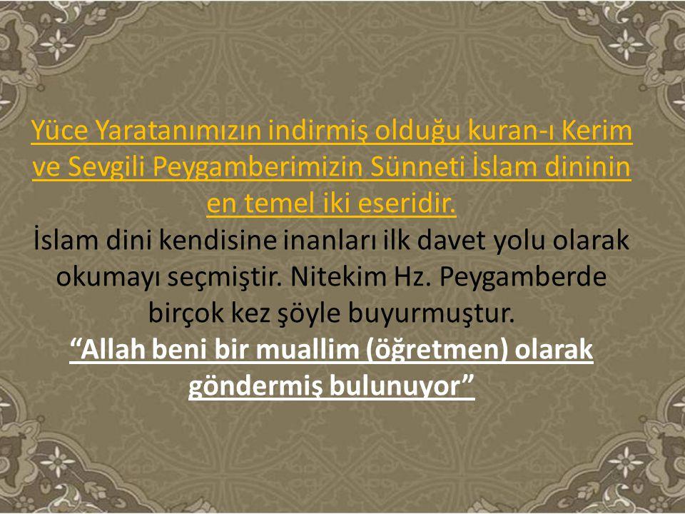 Yüce Yaratanımızın indirmiş olduğu kuran-ı Kerim ve Sevgili Peygamberimizin Sünneti İslam dininin en temel iki eseridir. İslam dini kendisine inanları