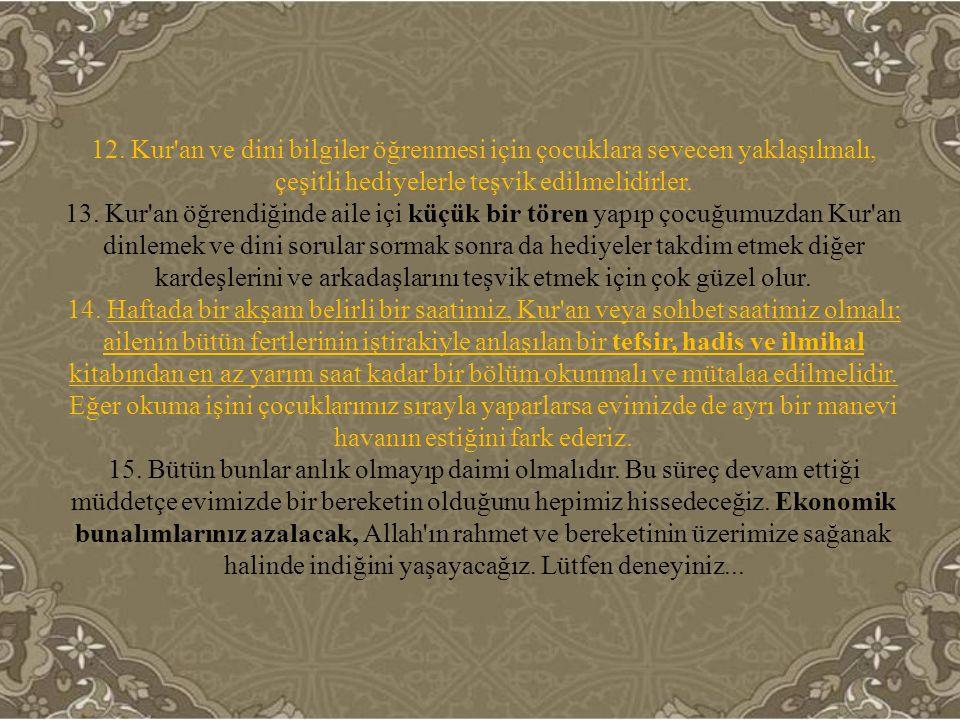 12. Kur'an ve dini bilgiler öğrenmesi için çocuklara sevecen yaklaşılmalı, çeşitli hediyelerle teşvik edilmelidirler. 13. Kur'an öğrendiğinde aile içi