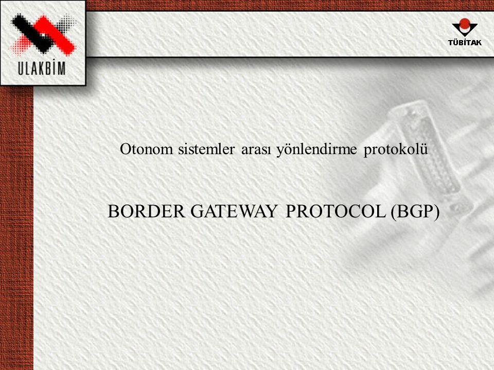 Otonom sistemler arası yönlendirme protokolü BORDER GATEWAY PROTOCOL (BGP)