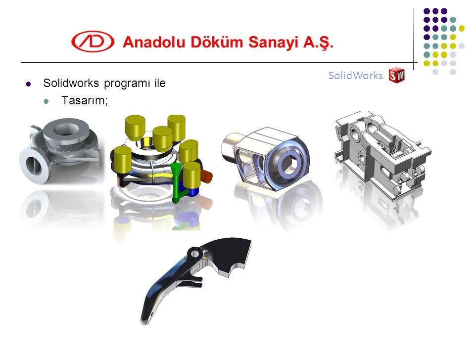 Anadolu Döküm Sanayi A.Ş.  Solidworks programı ile  Tasarım; SolidWorks