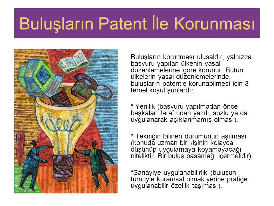Buluşların Patent İle Korunması Buluşların korunması ulusaldır, yalnızca başvuru yapılan ülkenin yasal düzenlemelerine göre korunur.