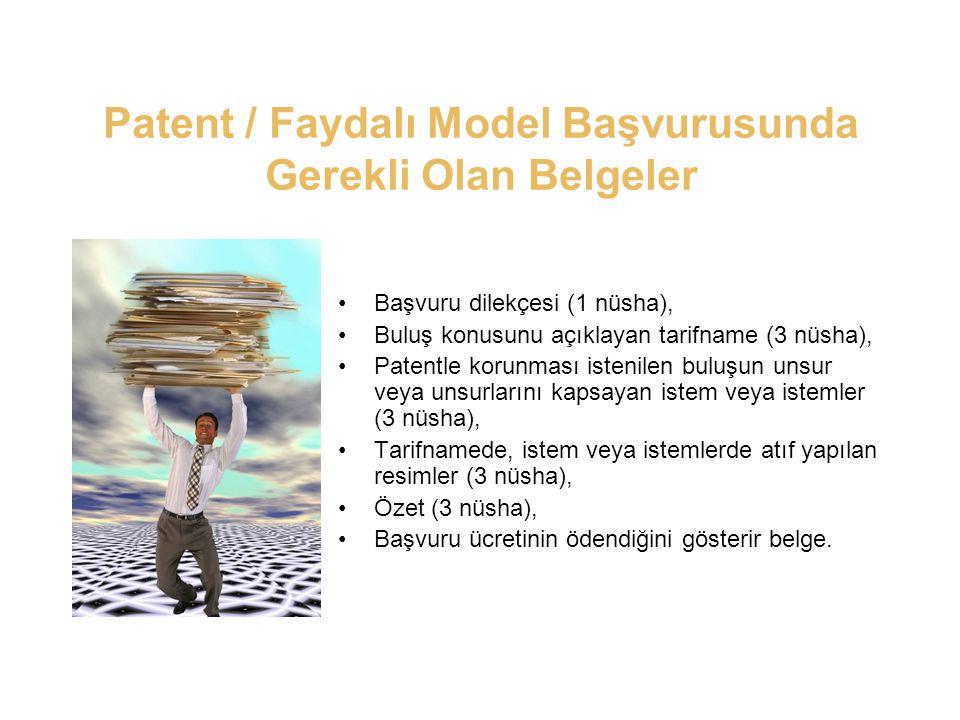 Patent / Faydalı Model Başvurusunda Gerekli Olan Belgeler •Başvuru dilekçesi (1 nüsha), •Buluş konusunu açıklayan tarifname (3 nüsha), •Patentle korunması istenilen buluşun unsur veya unsurlarını kapsayan istem veya istemler (3 nüsha), •Tarifnamede, istem veya istemlerde atıf yapılan resimler (3 nüsha), •Özet (3 nüsha), •Başvuru ücretinin ödendiğini gösterir belge.