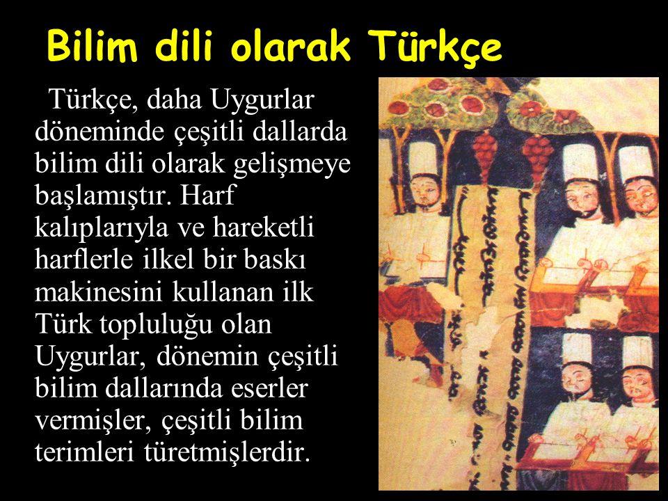 Bilim dili olarak Türkçe Türkçe, daha Uygurlar döneminde çeşitli dallarda bilim dili olarak gelişmeye başlamıştır. Harf kalıplarıyla ve hareketli harf
