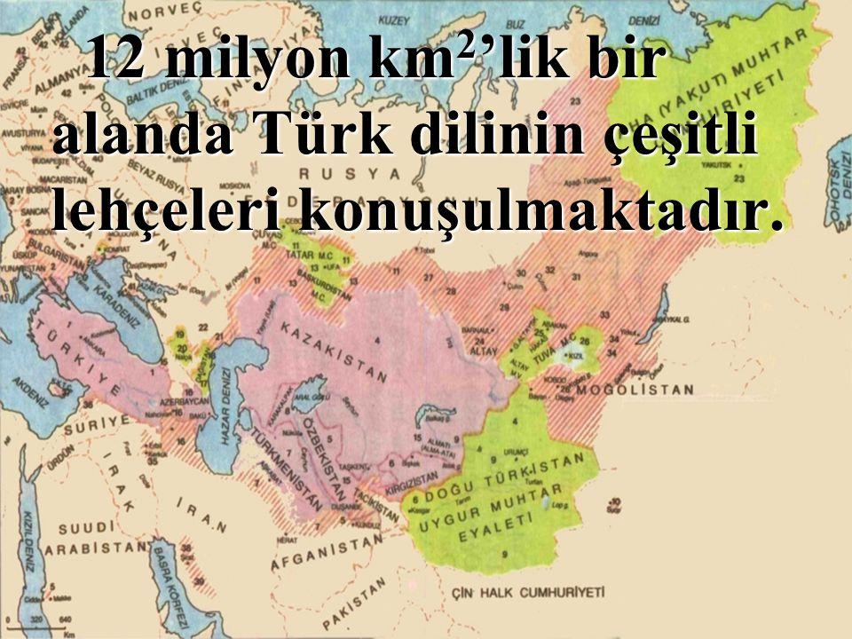 12 milyon km 2 'lik bir alanda Türk dilinin çeşitli lehçeleri konuşulmaktadır.
