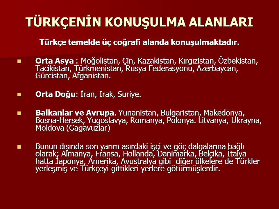 TÜRKÇENİN KONUŞULMA ALANLARI Türkçe temelde üç coğrafi alanda konuşulmaktadır.  Orta Asya : Moğolistan, Çin, Kazakistan, Kırgızistan, Özbekistan, Tac