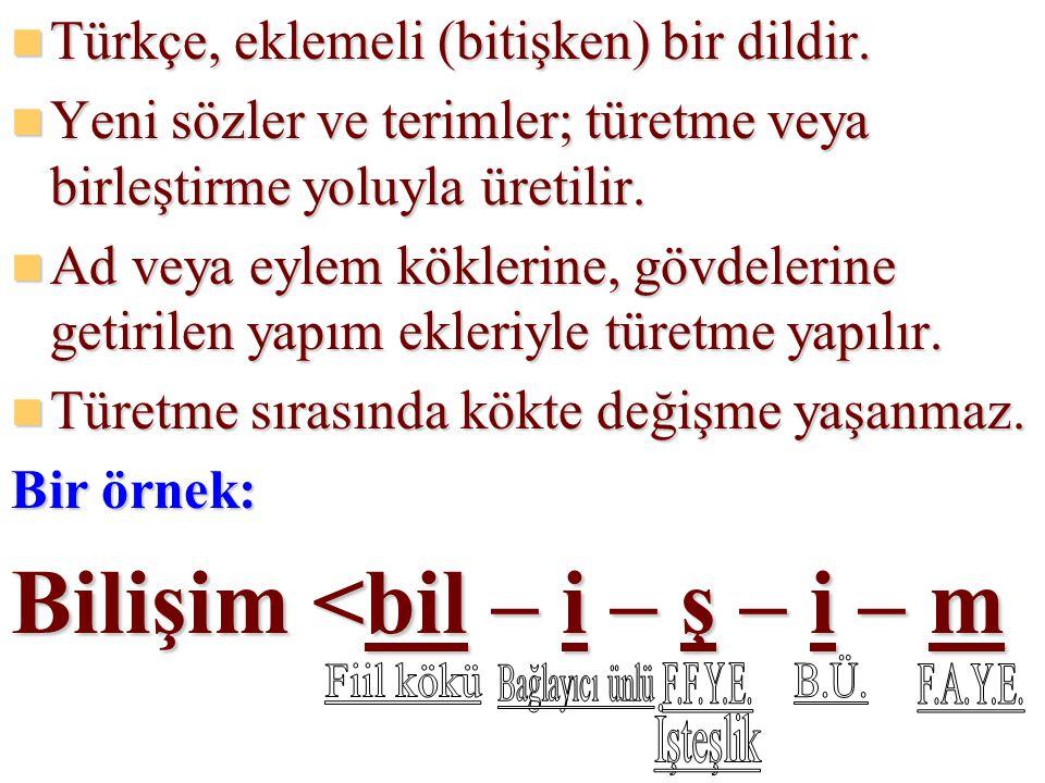 TTTTürkçe, eklemeli (bitişken) bir dildir. YYYYeni sözler ve terimler; türetme veya birleştirme yoluyla üretilir. AAAAd veya eylem kökleri
