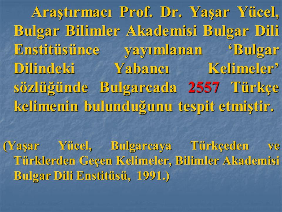 Araştırmacı Prof. Dr. Yaşar Yücel, Bulgar Bilimler Akademisi Bulgar Dili Enstitüsünce yayımlanan 'Bulgar Dilindeki Yabancı Kelimeler' sözlüğünde Bulga