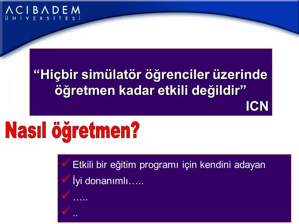 """""""Hiçbir simülatör öğrenciler üzerinde öğretmen kadar etkili değildir"""" ICN  Etkili bir eğitim programı için kendini adayan  İyi donanımlı…..  ….. ."""