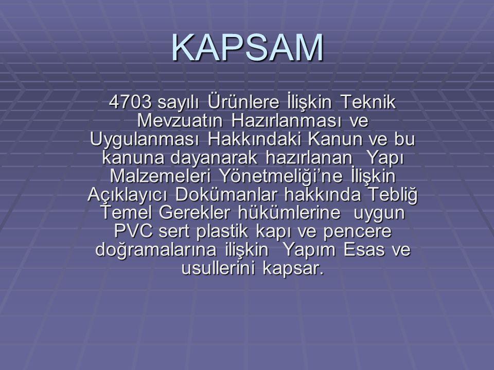 KAPSAM 4703 sayılı Ürünlere İlişkin Teknik Mevzuatın Hazırlanması ve Uygulanması Hakkındaki Kanun ve bu kanuna dayanarak hazırlanan Yapı Malzemeleri Yönetmeliği'ne İlişkin Açıklayıcı Dokümanlar hakkında Tebliğ Temel Gerekler hükümlerine uygun PVC sert plastik kapı ve pencere doğramalarına ilişkin Yapım Esas ve usullerini kapsar.