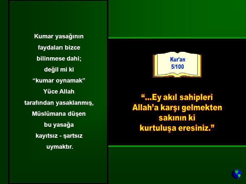 """Kumar yasağının faydaları bizce bilinmese dahi; değil mi ki """"kumar oynamak"""" Yüce Allah tarafından yasaklanmış, Müslümana düşen bu yasağa kayıtsız - şa"""