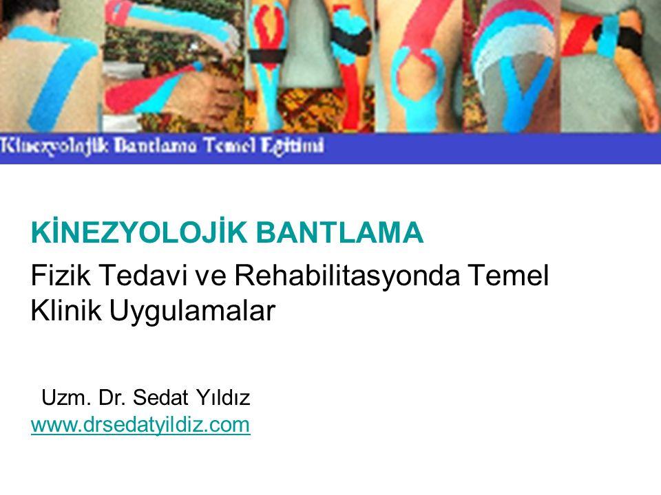 KİNEZYOLOJİK BANTLAMA Fizik Tedavi ve Rehabilitasyonda Temel Klinik Uygulamalar Uzm. Dr. Sedat Yıldız www.drsedatyildiz.com
