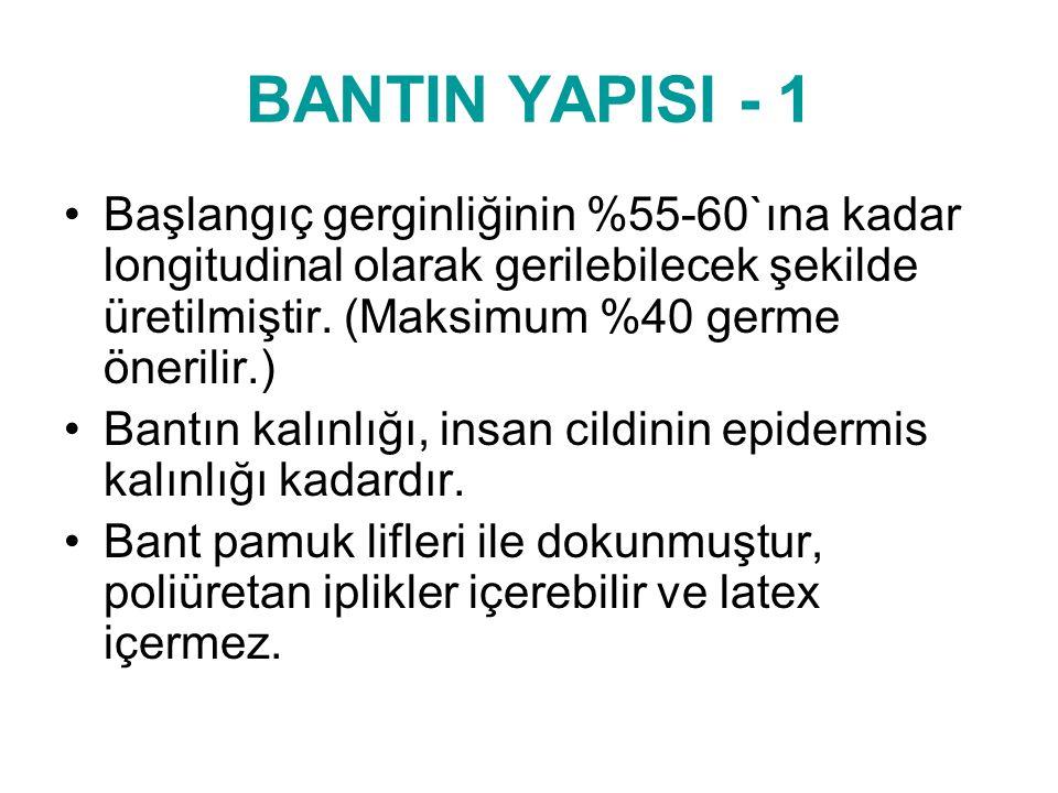 BANTIN YAPISI - 1 •Başlangıç gerginliğinin %55-60`ına kadar longitudinal olarak gerilebilecek şekilde üretilmiştir. (Maksimum %40 germe önerilir.) •Ba
