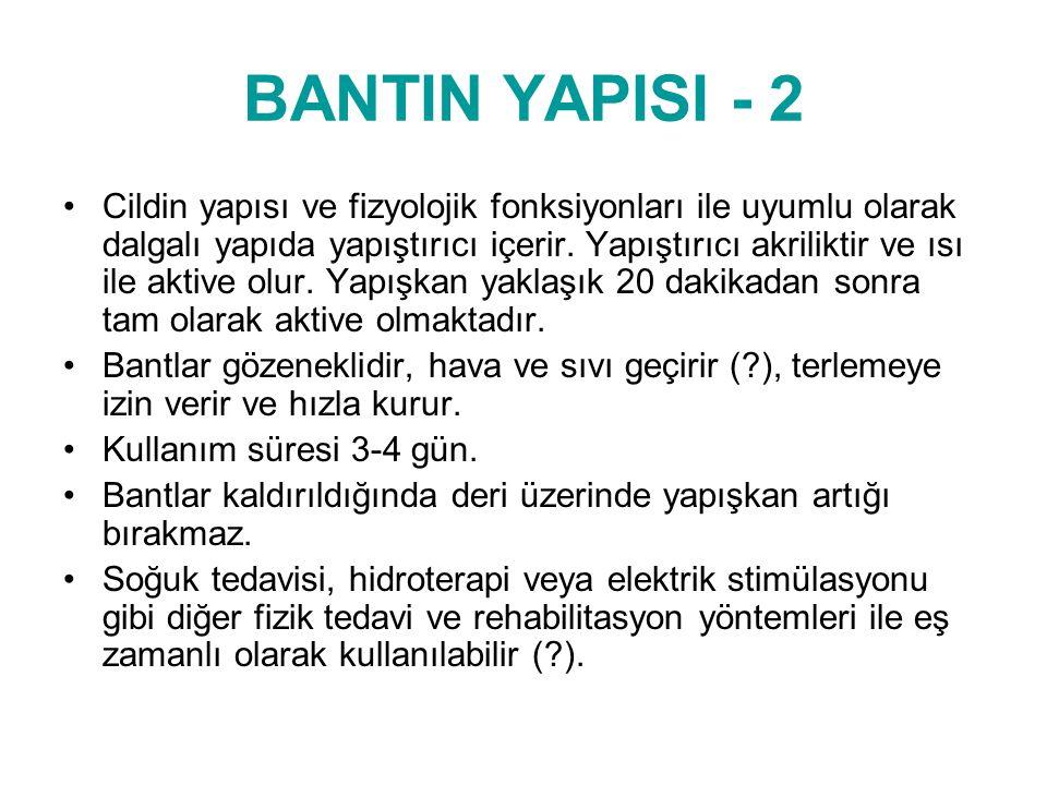 BANTIN YAPISI - 2 •Cildin yapısı ve fizyolojik fonksiyonları ile uyumlu olarak dalgalı yapıda yapıştırıcı içerir. Yapıştırıcı akriliktir ve ısı ile ak
