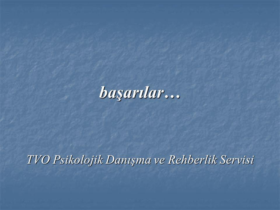 başarılar… TVO Psikolojik Danışma ve Rehberlik Servisi