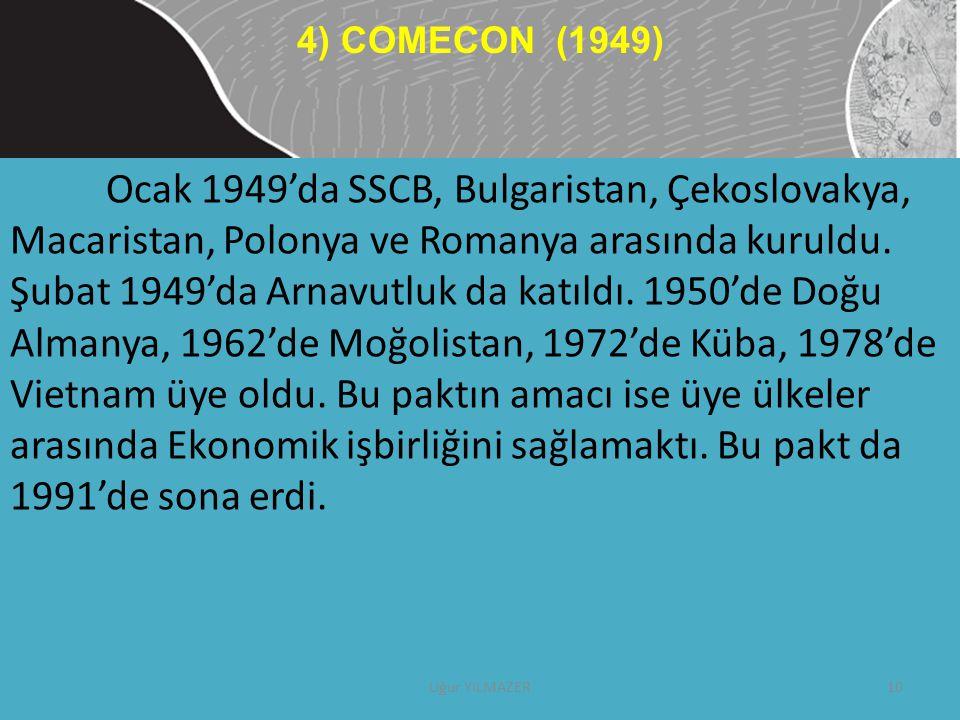 Ocak 1949'da SSCB, Bulgaristan, Çekoslovakya, Macaristan, Polonya ve Romanya arasında kuruldu. Şubat 1949'da Arnavutluk da katıldı. 1950'de Doğu Alman