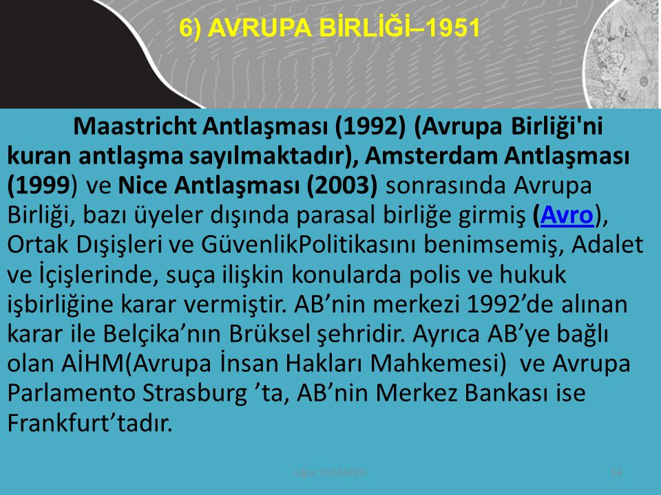 Maastricht Antlaşması (1992) (Avrupa Birliği'ni kuran antlaşma sayılmaktadır), Amsterdam Antlaşması (1999) ve Nice Antlaşması (2003) sonrasında Avrupa