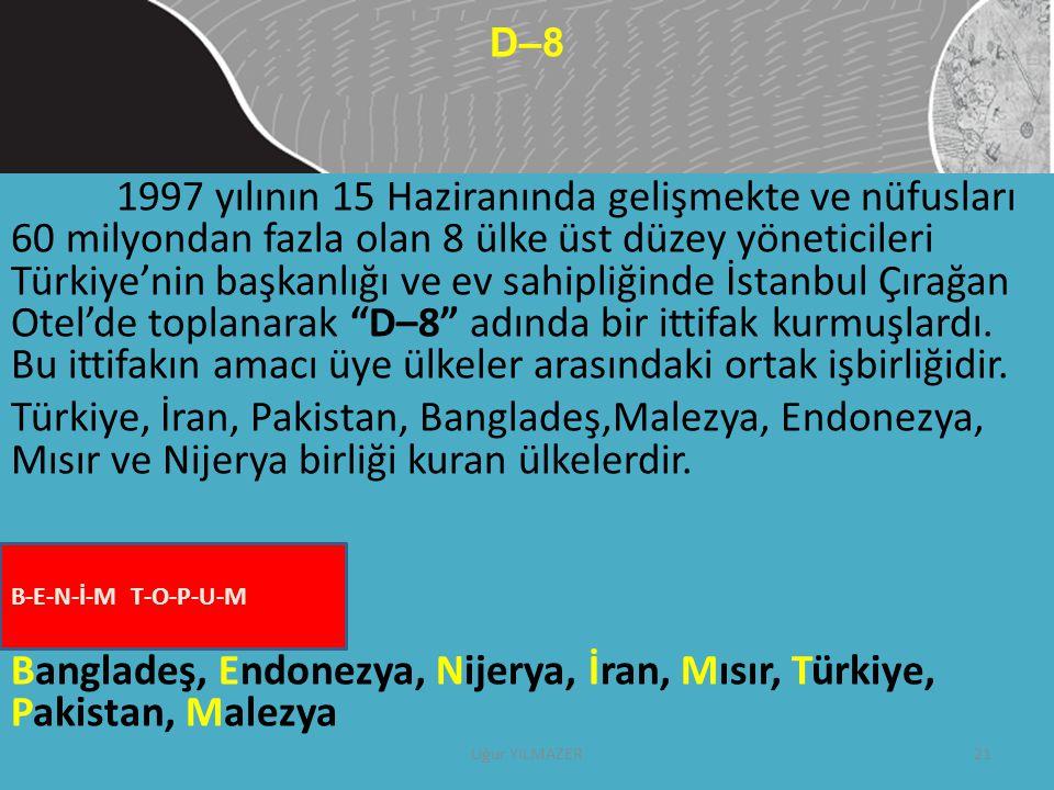1997 yılının 15 Haziranında gelişmekte ve nüfusları 60 milyondan fazla olan 8 ülke üst düzey yöneticileri Türkiye'nin başkanlığı ve ev sahipliğinde İs
