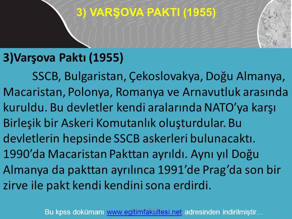 3)Varşova Paktı (1955) SSCB, Bulgaristan, Çekoslovakya, Doğu Almanya, Macaristan, Polonya, Romanya ve Arnavutluk arasında kuruldu. Bu devletler kendi