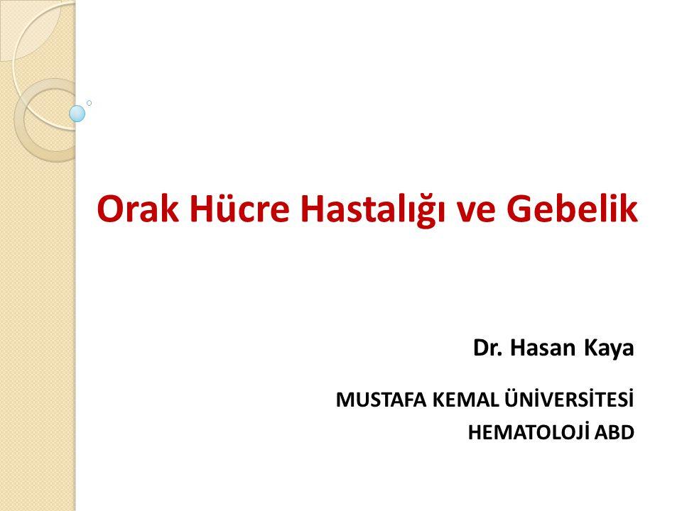 Orak Hücre Hastalığı ve Gebelik Dr. Hasan Kaya MUSTAFA KEMAL ÜNİVERSİTESİ HEMATOLOJİ ABD