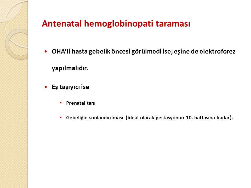 Antenatal hemoglobinopati taraması  OHA'li hasta gebelik öncesi görülmedi ise; eşine de elektroforez yapılmalıdır.