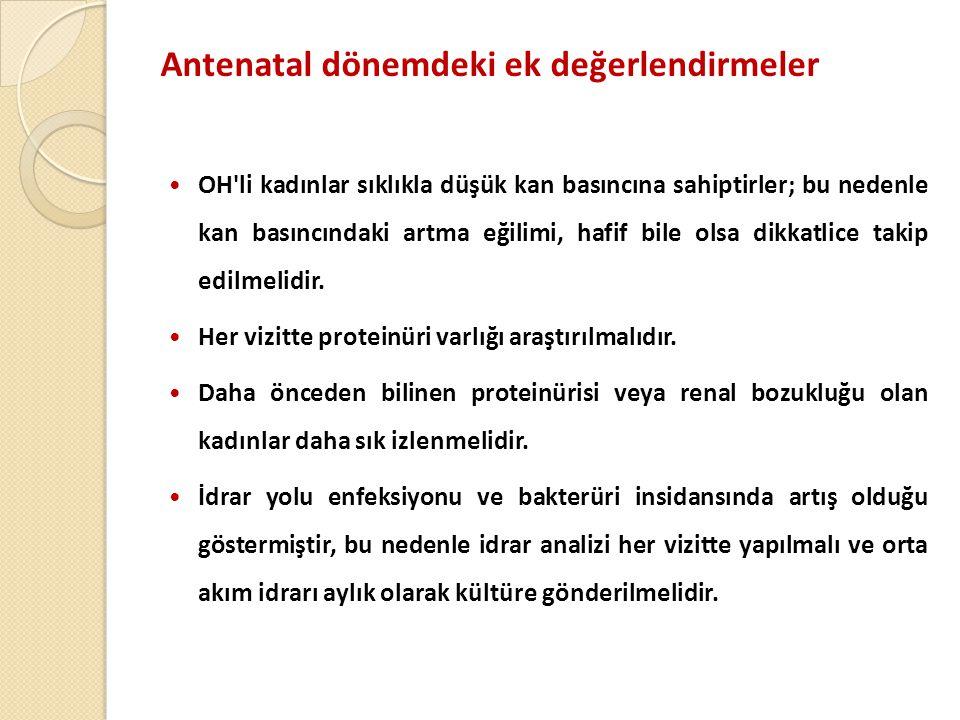 Antenatal dönemdeki ek değerlendirmeler  OH li kadınlar sıklıkla düşük kan basıncına sahiptirler; bu nedenle kan basıncındaki artma eğilimi, hafif bile olsa dikkatlice takip edilmelidir.