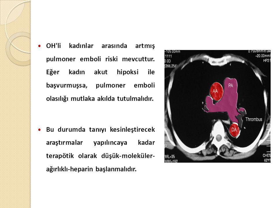  OH li kadınlar arasında artmış pulmoner emboli riski mevcuttur.