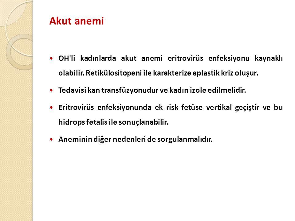 Akut anemi  OH li kadınlarda akut anemi eritrovirüs enfeksiyonu kaynaklı olabilir.