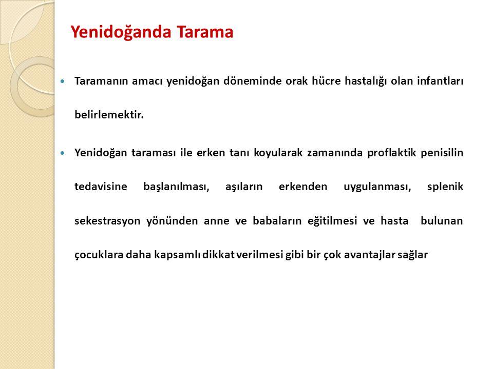 Yenidoğanda Tarama  Taramanın amacı yenidoğan döneminde orak hücre hastalığı olan infantları belirlemektir.