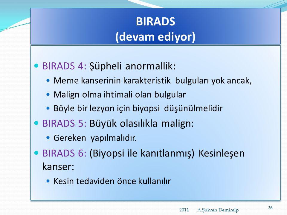 BIRADS (devam ediyor)  BIRADS 2: Benign (iyi huylu) Örneğin:  Negatif mamografi, ancak radyolog bir bulguyu tanımlamak isteyebilir. Kalsifiye fibroa