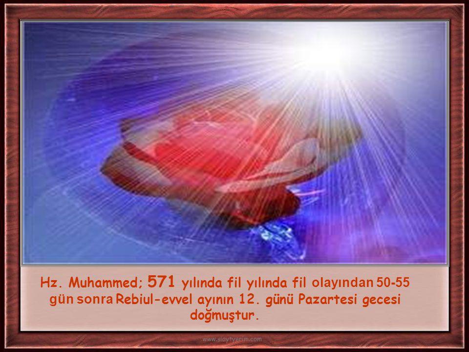 Hz.Muhammed; 571 yılında fil yılında fil olayından 50-55 gün sonra Rebiul-evvel ayının 12.