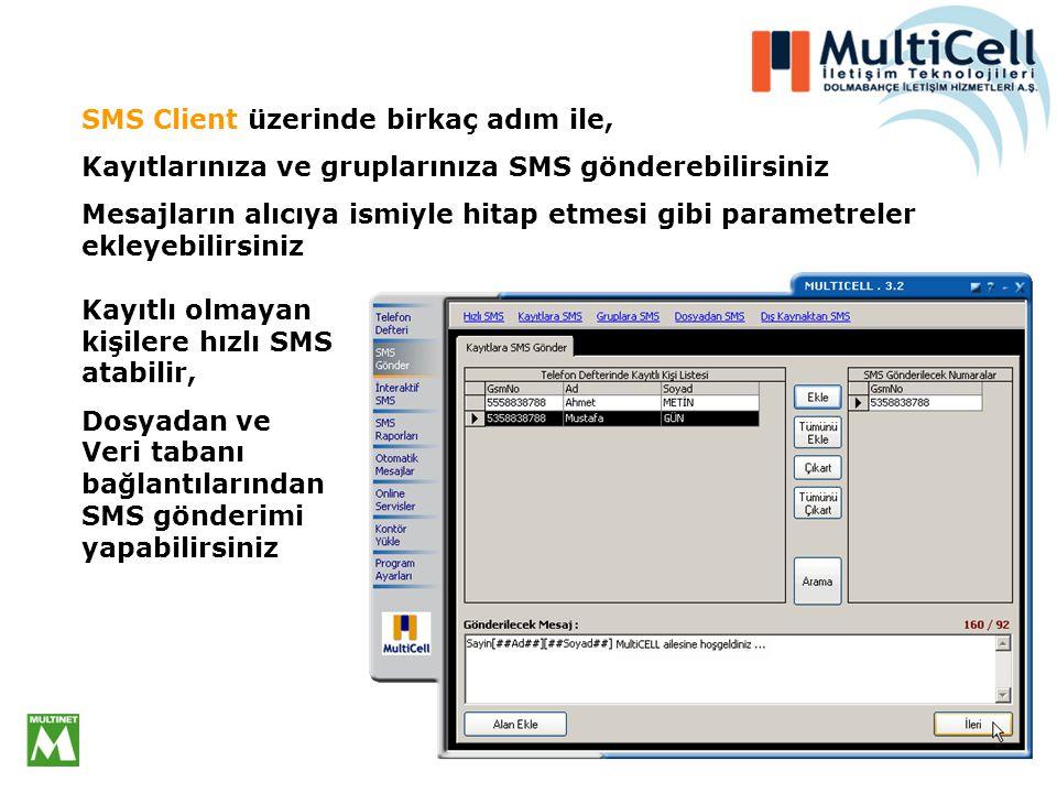 SMS Client üzerinde birkaç adım ile, Kayıtlarınıza ve gruplarınıza SMS gönderebilirsiniz Mesajların alıcıya ismiyle hitap etmesi gibi parametreler ekleyebilirsiniz Kayıtlı olmayan kişilere hızlı SMS atabilir, Dosyadan ve Veri tabanı bağlantılarından SMS gönderimi yapabilirsiniz