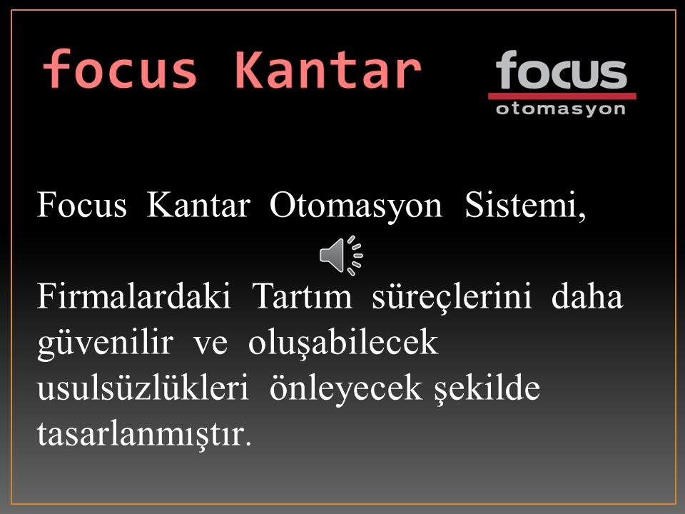 Focus Kantar Otomasyon Sistemi, Firmalardaki Tartım süreçlerini daha güvenilir ve oluşabilecek usulsüzlükleri önleyecek şekilde tasarlanmıştır.