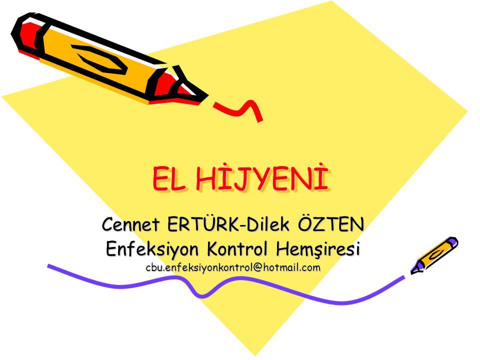 EL HİJYENİ Cennet ERTÜRK-Dilek ÖZTEN Enfeksiyon Kontrol Hemşiresi cbu.enfeksiyonkontrol@hotmail.com