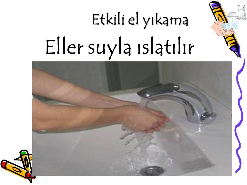Etkili el yıkama Eller suyla ıslatılır