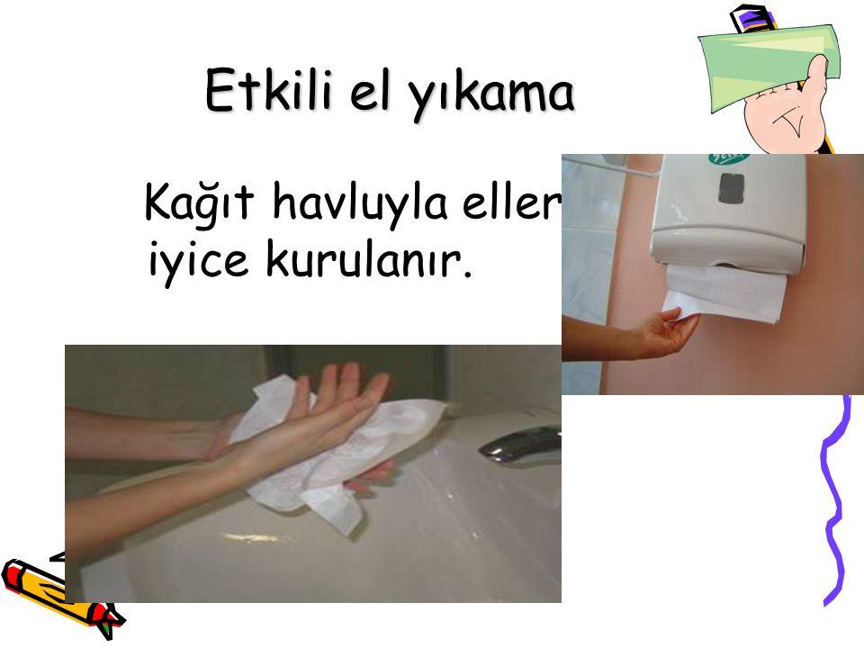 Kağıt havluyla eller iyice kurulanır. Etkili el yıkama