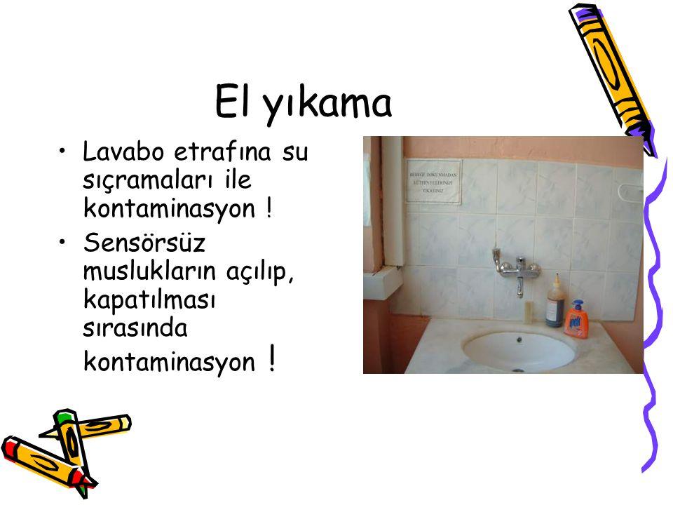 El yıkama •Lavabo etrafına su sıçramaları ile kontaminasyon ! •Sensörsüz muslukların açılıp, kapatılması sırasında kontaminasyon !