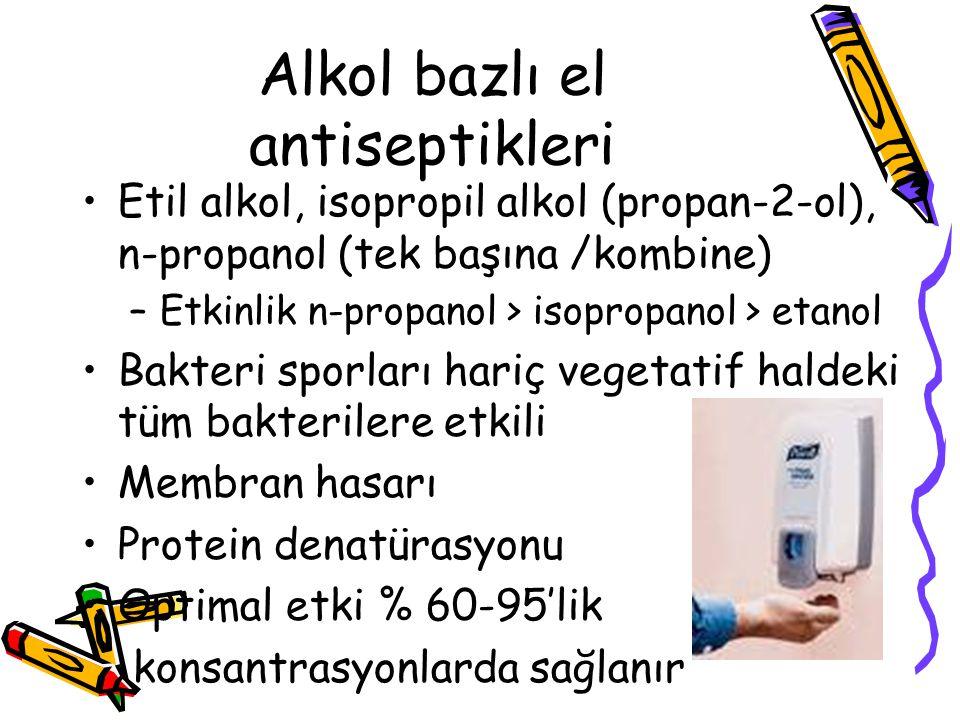 Alkol bazlı el antiseptikleri •Etil alkol, isopropil alkol (propan-2-ol), n-propanol (tek başına /kombine) –Etkinlik n-propanol > isopropanol > etanol