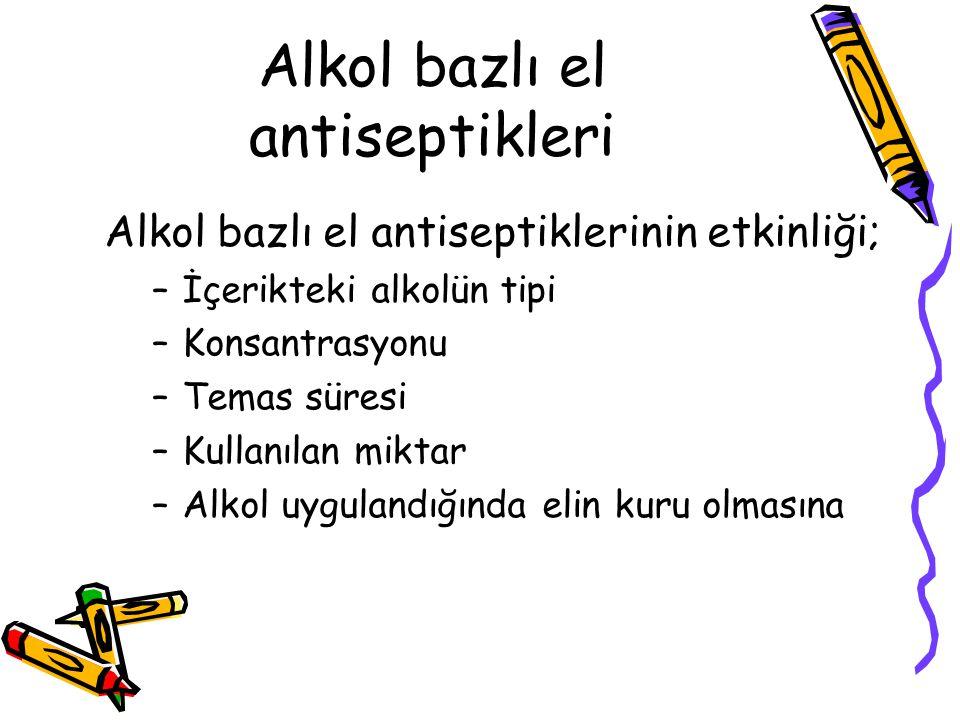 Alkol bazlı el antiseptiklerinin etkinliği; –İçerikteki alkolün tipi –Konsantrasyonu –Temas süresi –Kullanılan miktar –Alkol uygulandığında elin kuru