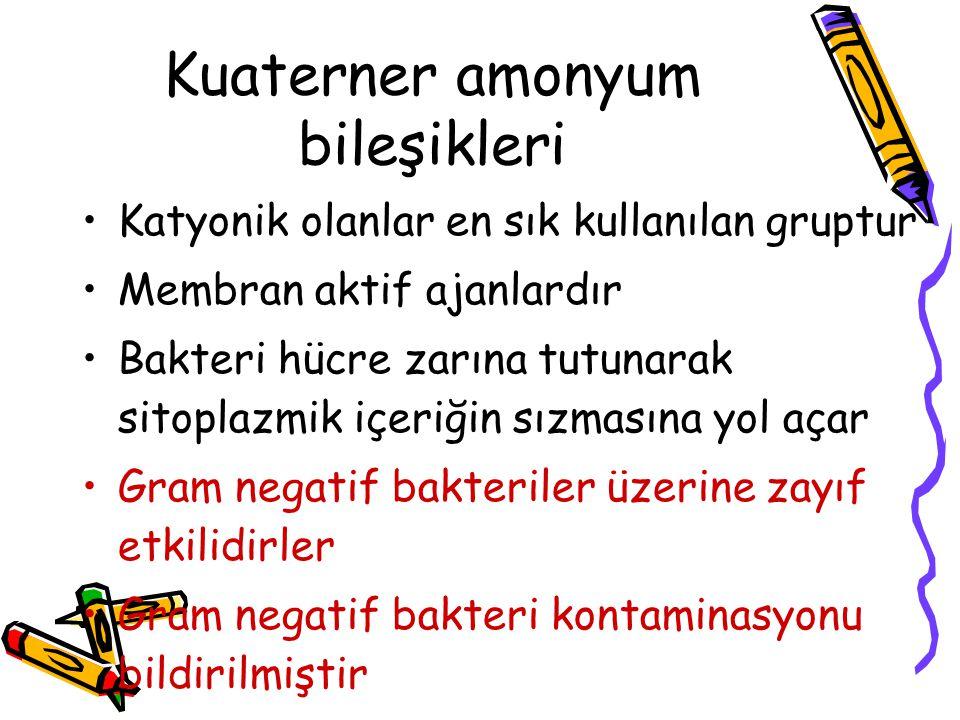 Kuaterner amonyum bileşikleri •Katyonik olanlar en sık kullanılan gruptur •Membran aktif ajanlardır •Bakteri hücre zarına tutunarak sitoplazmik içeriğ