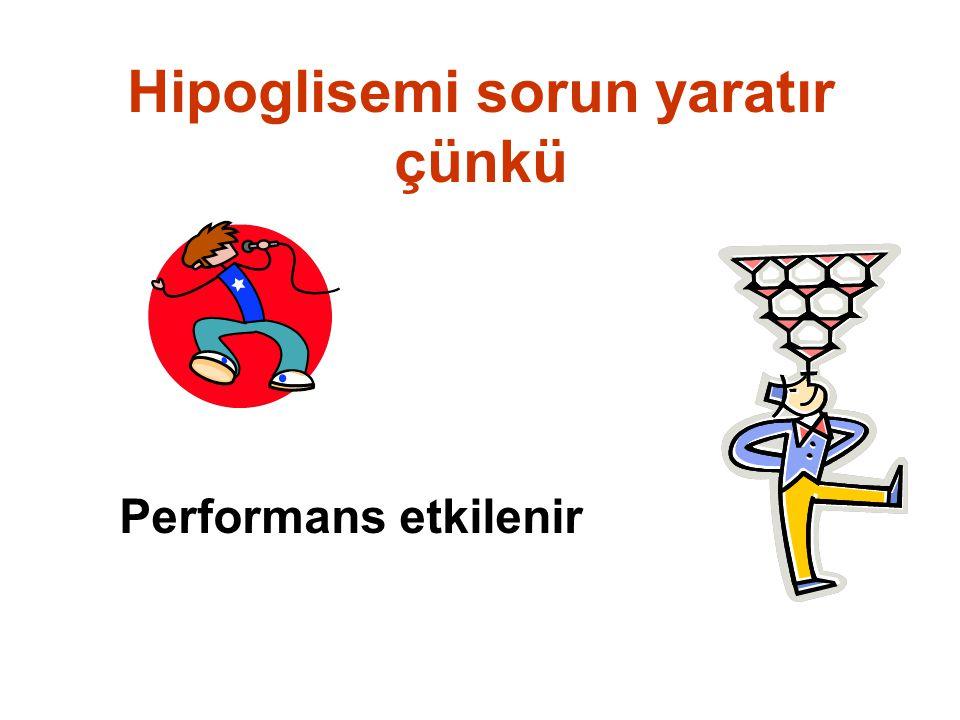 Hipoglisemi sorun yaratır çünkü Performans etkilenir