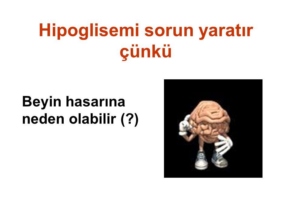 Hipoglisemi sorun yaratır çünkü Beyin hasarına neden olabilir (?)