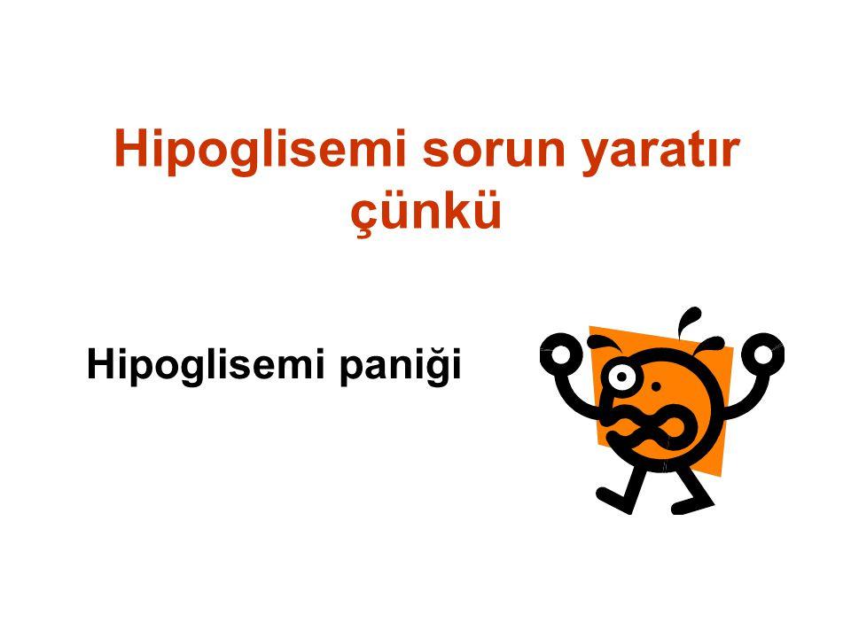 Hipoglisemi sorun yaratır çünkü Hipoglisemi paniği