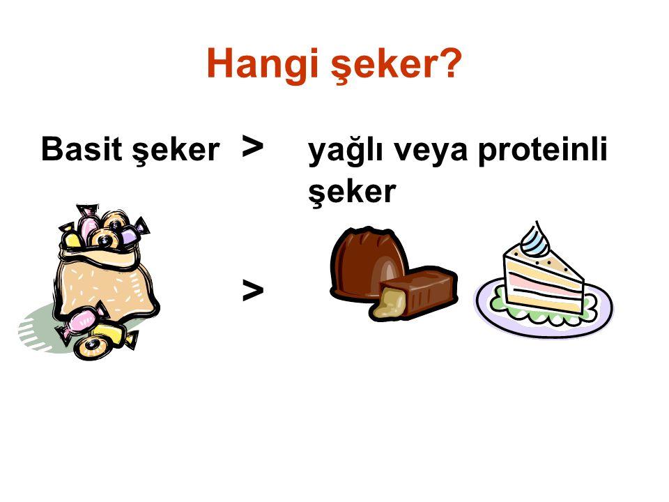 Hangi şeker? Basit şeker > yağlı veya proteinli şeker >