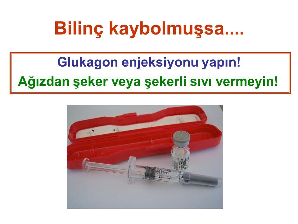 Bilinç kaybolmuşsa.... Glukagon enjeksiyonu yapın! Ağızdan şeker veya şekerli sıvı vermeyin!